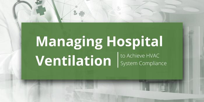 ManagingHospitalVentilationToAchieveHVACSystemCompliance